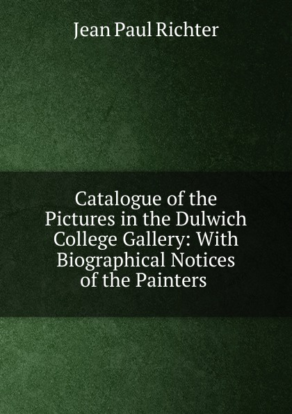 Фото - Jean Paul Richter Catalogue of the Pictures in the Dulwich College Gallery: With Biographical Notices of the Painters . jean paul gaultier le male