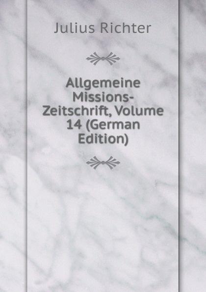 Allgemeine Missions-Zeitschrift, Volume 14 (German Edition)
