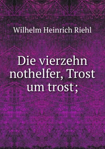 Wilhelm Heinrich Riehl Die vierzehn nothelfer, Trost um trost;