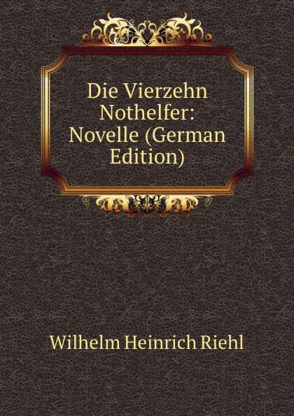 Wilhelm Heinrich Riehl Die Vierzehn Nothelfer: Novelle (German Edition)