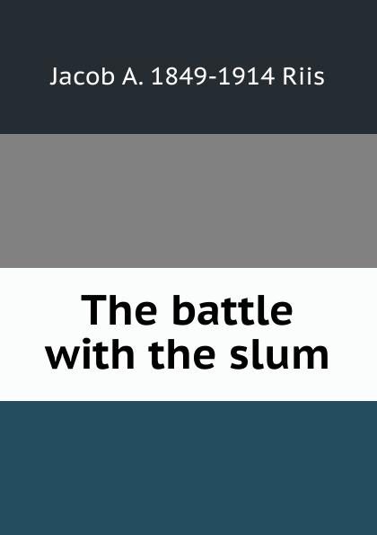 Jacob A. 1849-1914 Riis The battle with the slum стоимость
