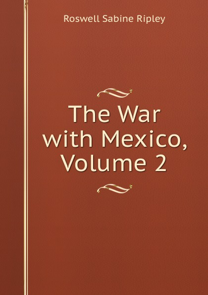 Roswell Sabine Ripley The War with Mexico, Volume 2