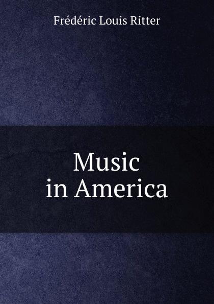 Music in America. Fr?d?ric Louis Ritter