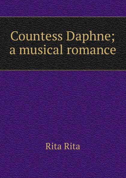Countess Daphne; a musical romance. Rita Rita