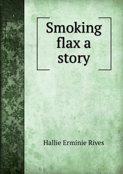 Smoking flax a story. Hallie Erminie Rives