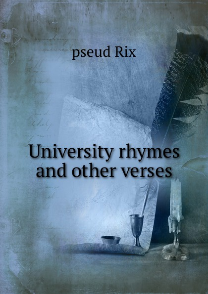 pseud Rix University rhymes and other verses