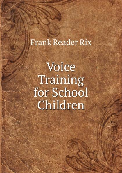 Frank Reader Rix Voice Training for School Children