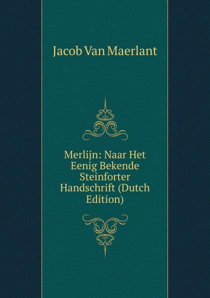 Merlijn: Naar Het Eenig Bekende Steinforter Handschrift (Dutch Edition)