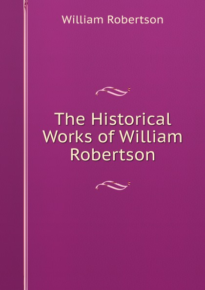 William Robertson The Historical Works of William Robertson цена и фото