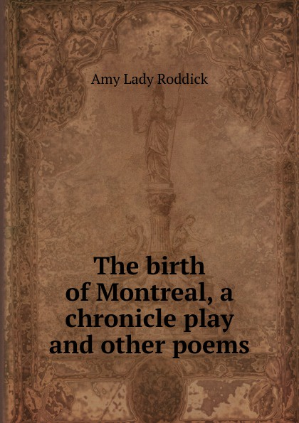 The birth of Montreal, a chronicle play and other poems