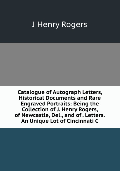 J Henry Rogers Catalogue of Autograph Letters, Historical Documents and Rare Engraved Portraits: Being the Collection of J. Henry Rogers, of Newcastle, Del., and of . Letters.An Unique Lot of Cincinnati C 20pcs lot tps61221dckr tps61221