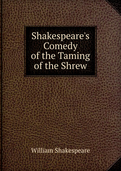 Уильям Шекспир Shakespeare.s Comedy of the Taming of the Shrew уильям шекспир the taming of the shrew