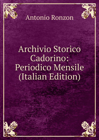 Antonio Ronzon Archivio Storico Cadorino: Periodico Mensile (Italian Edition)
