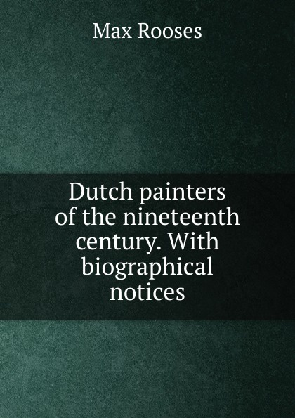 Max Rooses Dutch painters of the nineteenth century. With biographical notices