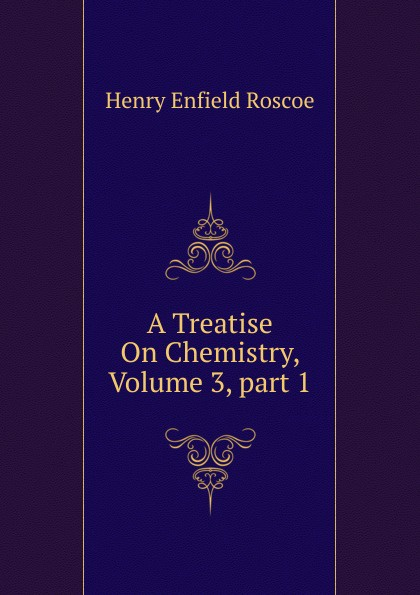 A Treatise On Chemistry, Volume 3,.part 1