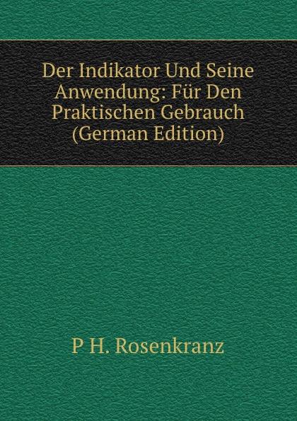 Der Indikator Und Seine Anwendung: Fur Den Praktischen Gebrauch (German Edition)