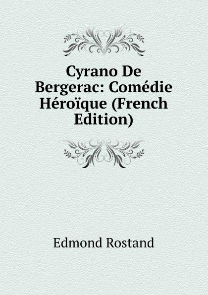 Edmond Rostand Cyrano De Bergerac: Comedie Heroique (French Edition)