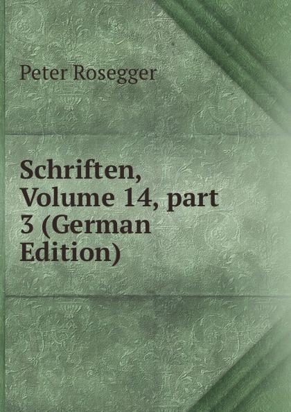P. Rosegger Schriften, Volume 14,.part 3 (German Edition) p rosegger schriften volume 9 page 2 german edition