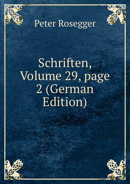 P. Rosegger Schriften, Volume 29,.page 2 (German Edition) p rosegger schriften volume 9 page 2 german edition