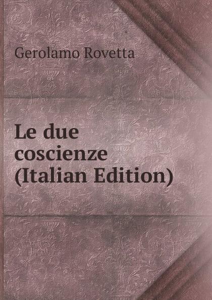 Gerolamo Rovetta Le due coscienze (Italian Edition) gerolamo rovetta i barbaro o le lagrime del prossimo romanzo italian edition