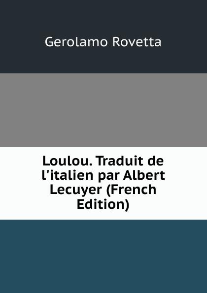 Gerolamo Rovetta Loulou. Traduit de l.italien par Albert Lecuyer (French Edition) gerolamo rovetta casta diva