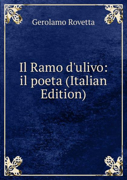 Gerolamo Rovetta Il Ramo d.ulivo: il poeta (Italian Edition) gerolamo rovetta i barbaro o le lagrime del prossimo romanzo italian edition