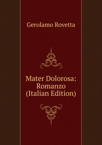 Gerolamo Rovetta Mater Dolorosa: Romanzo (Italian Edition) gerolamo rovetta casta diva