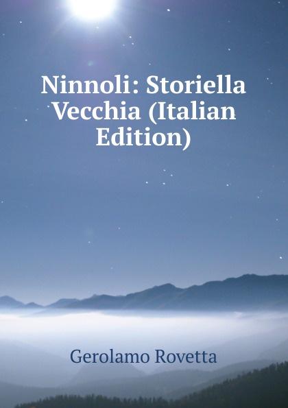 Gerolamo Rovetta Ninnoli: Storiella Vecchia (Italian Edition) gerolamo rovetta casta diva