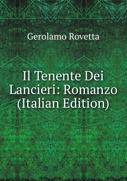 Gerolamo Rovetta Il Tenente Dei Lancieri: Romanzo (Italian Edition) gerolamo rovetta casta diva