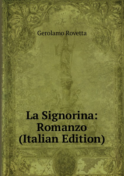 Gerolamo Rovetta La Signorina: Romanzo (Italian Edition) gerolamo rovetta casta diva