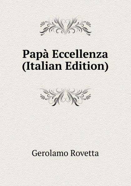 Gerolamo Rovetta Papa Eccellenza (Italian Edition) gerolamo rovetta casta diva