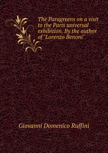 Giovanni Domenico Ruffini The Paragreens on a visit to the Paris universal exhibition. By the author of Lorenzo Benoni giovanni domenico ruffini doctor antonio by the author of lorenzo benoni