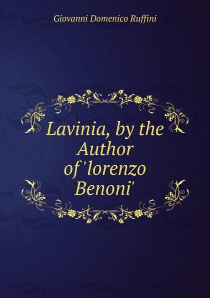 Giovanni Domenico Ruffini Lavinia, by the Author of .lorenzo Benoni.. giovanni domenico ruffini doctor antonio by the author of lorenzo benoni
