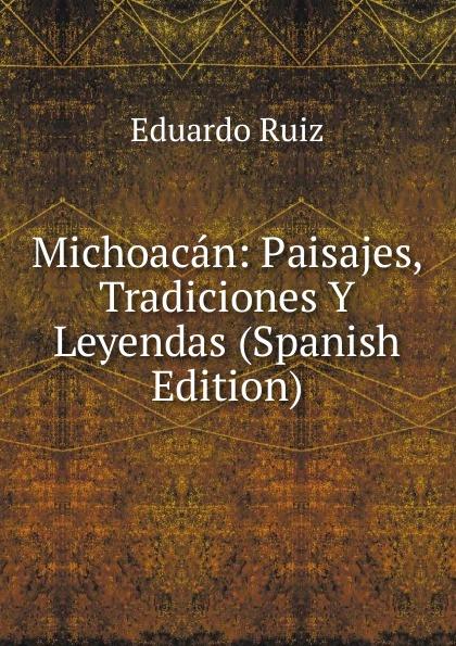 Michoacan: Paisajes, Tradiciones Y Leyendas (Spanish Edition)