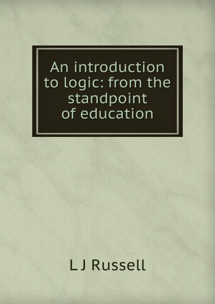 An introduction to logic: from the standpoint of education