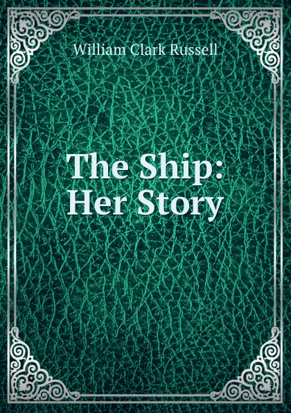 Russell William Clark The Ship: Her Story m douglas clark bathsheba her story