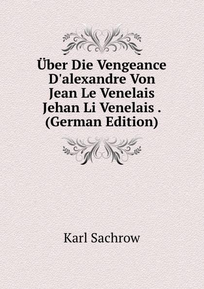 Фото - Karl Sachrow Uber Die Vengeance D.alexandre Von Jean Le Venelais Jehan Li Venelais . (German Edition) jean paul gaultier le male