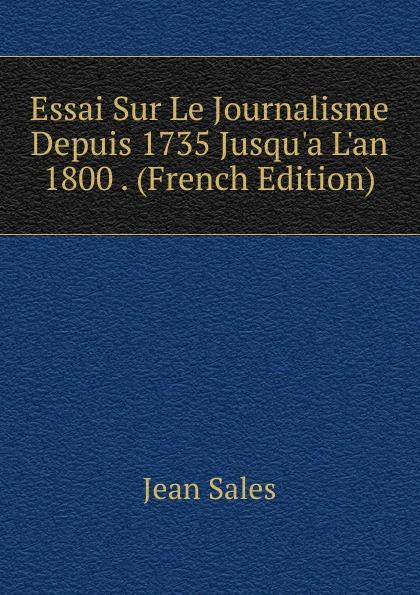 Фото - Jean Sales Essai Sur Le Journalisme Depuis 1735 Jusqu.a L.an 1800 . (French Edition) jean paul gaultier le male