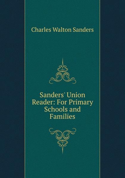 Charles Walton Sanders Sanders. Union Reader: For Primary Schools and Families charles sanders peirce reasoning