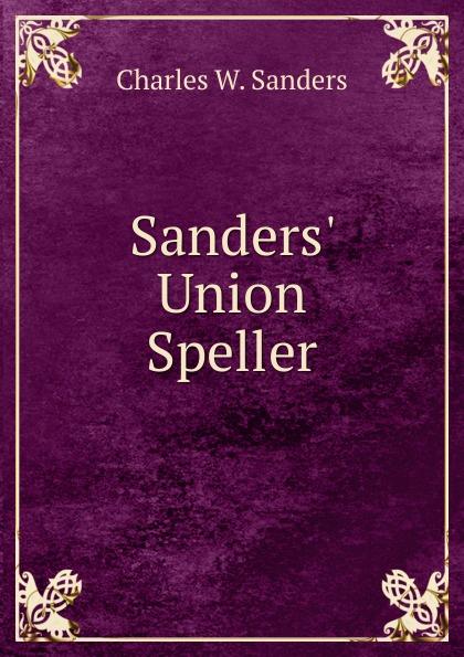 Charles W. Sanders Sanders. Union Speller charles sanders peirce reasoning