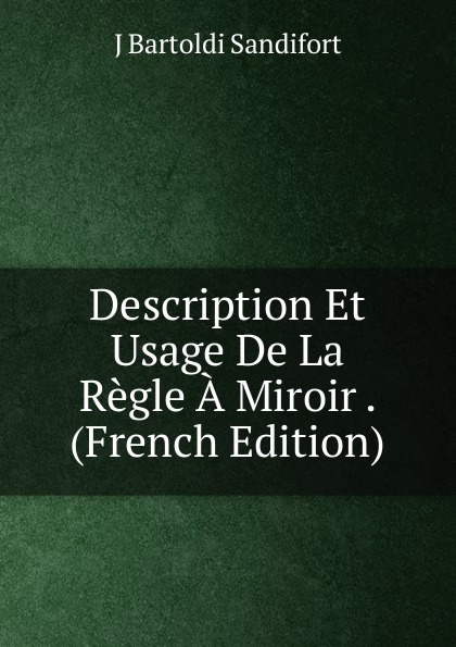 Description Et Usage De La Regle A Miroir .  (French Edition) Редкие, забытые и малоизвестные книги, изданные с петровских времен...