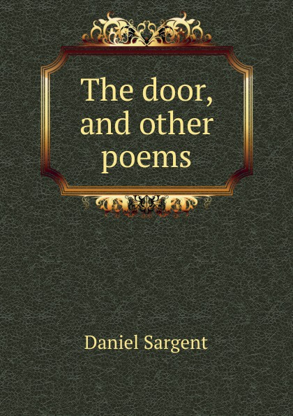 The door, and other poems Редкие, забытые и малоизвестные книги, изданные с петровских времен...