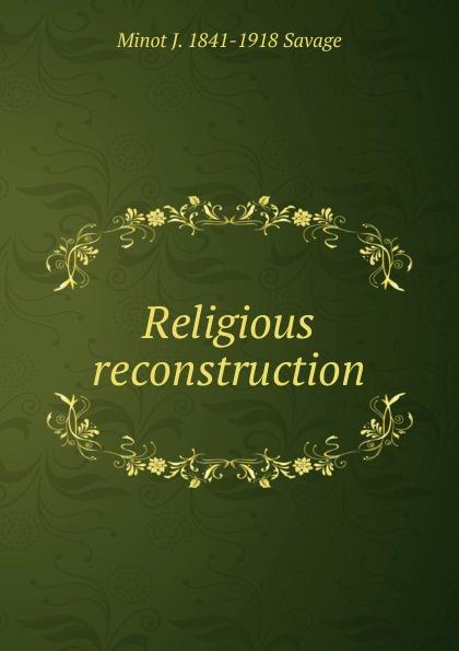 Minot J. 1841-1918 Savage Religious reconstruction