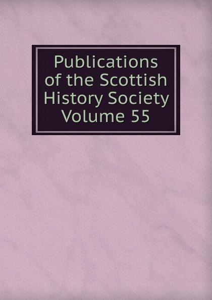 Publications of the Scottish History Society Volume 55 publications of the scottish history society 30