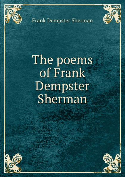 Frank Dempster Sherman The poems of