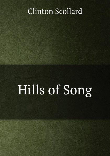 Clinton Scollard Hills of Song