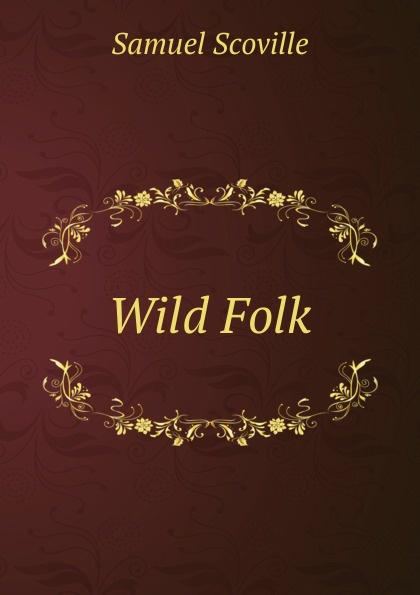 Samuel Scoville Wild Folk scoville samuel wild folk