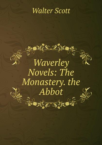 Scott Walter Waverley Novels: The Monastery. the Abbot scott walter waverley novels the monastery the abbot