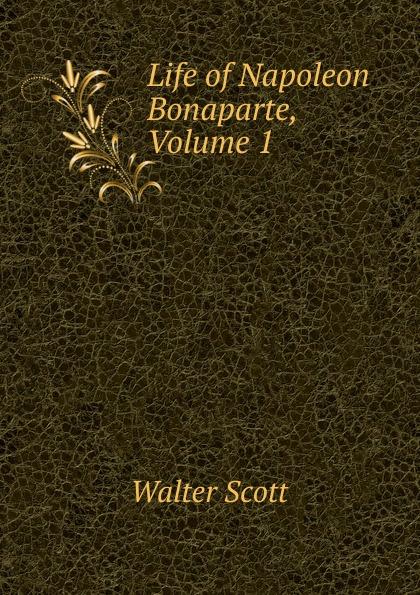 лучшая цена Scott Walter Life of Napoleon Bonaparte, Volume 1
