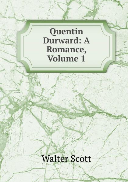 лучшая цена Scott Walter Quentin Durward: A Romance, Volume 1